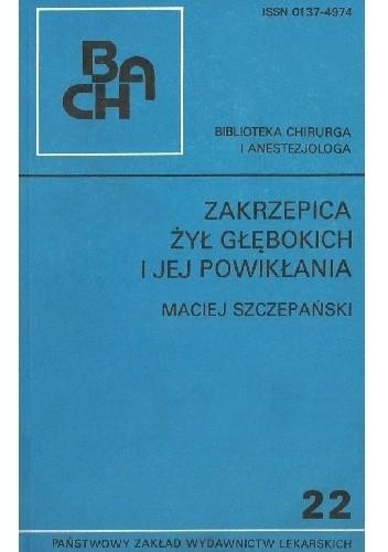 Okładka książki Zakrzepica żył głębokich i jej powikłania Maciej Szczepański