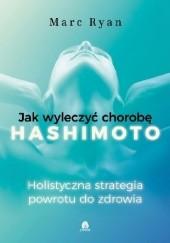 Okładka książki Jak wyleczyć chorobę Hashimoto. Holistyczna strategia powrotu do zdrowia. Marc Ryan
