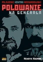Okładka książki Polowanie na generała Piłsudski kontra Rozwadowski Henryk Nicpoń