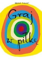 Okładka książki Graj w piłkę Hervé Tullet