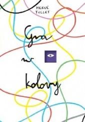 Okładka książki Gra w kolory Hervé Tullet
