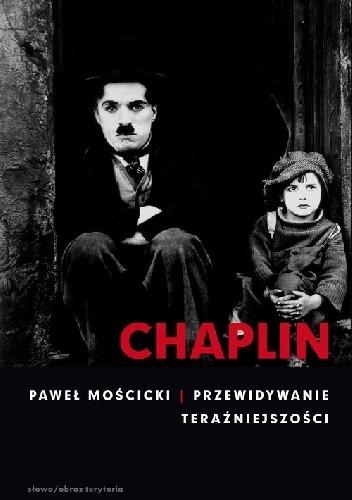 Okładka książki Chaplin. Przewidywanie teraźniejszości Paweł Mościcki