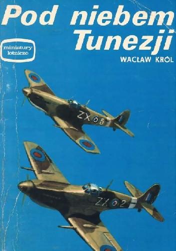 Okładka książki Pod niebem Tunezji Wacław Król