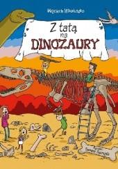 Okładka książki Z tatą na dinozaury Tomasz Samojlik,Wojciech Mikołuszko