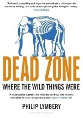 Okładka książki Dead Zone: Where the Wild Things Were Philip Lymbery