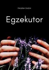 Okładka książki Egzekutor Paulina Gajda