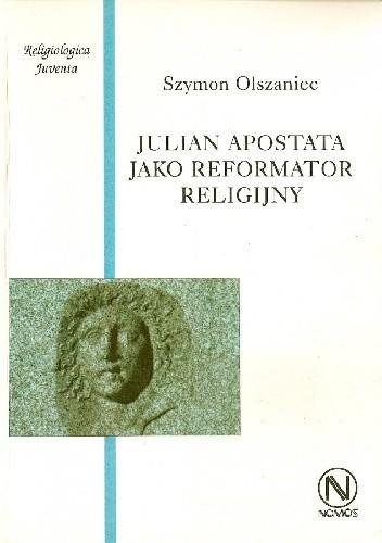 Okładka książki Julian Apostata jako reformator religijny Szymon Olszaniec