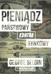Okładka książki Pieniądz – państwowy kontra rynkowy George Selgin
