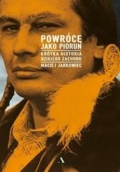 Okładka książki Powrócę jako piorun. Krótka historia Dzikiego Zachodu Maciej Jarkowiec