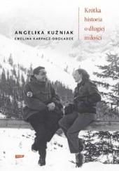 Okładka książki Krótka historia o długiej miłości Angelika Kuźniak,Ewelina Karpacz-Oboładze
