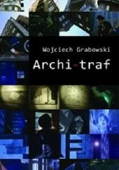 Okładka książki Archi-traf. Opowieści o architekturze Śląska i Zagłębia Wojciech Grabowski