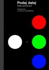 Okładka książki Podaj dalej. Design, nauczanie, życie. Krzysztof Lenk w rozmowie z Ewą Satalecką Krzysztof Lenk