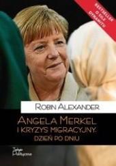 Okładka książki Angela Merkel i kryzys migracyjny. Dzień po dniu Robin Alexander