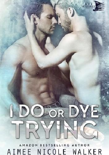 Okładka książki I Do, or Dye Trying Aimee Nicole Walker
