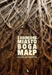 Okładka książki Zaginione Miasto Boga Małp Douglas Preston