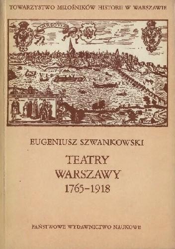 Okładka książki Teatry Warszawy 1765-1918 Eugeniusz Szwankowski