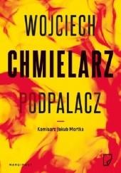 Okładka książki Podpalacz Wojciech Chmielarz