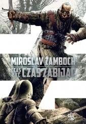 Okładka książki Czas żyć, czas zabijać Miroslav Žamboch