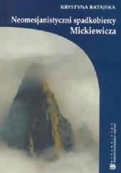 Okładka książki Neomesjanistyczni spadkobiercy Mickiewicza Krystyna Ratajska