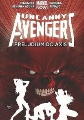 Okładka książki Uncanny Avengers - 5 - Preludium do Axis Salvador Larroca,Rick Remender,Cullen Bunn,Gabriel Hernandez Walta,Daniel Acuña,Sanford Greene,Paul Renaud