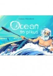Okładka książki Ocean to pikuś Łukasz Wierzbicki