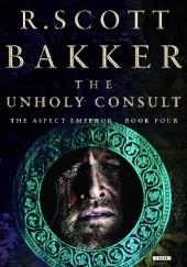 Okładka książki The Unholy Consult R. Scott Bakker