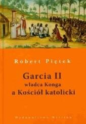 Okładka książki Garcia II, władca Konga a Kościół katolicki Robert Piętek