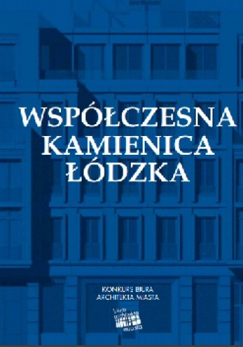 Okładka książki Współczesna Kamienica Łódzka praca zbiorowa