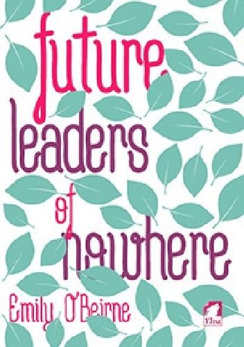 Okładka książki Future Leaders of Nowhere Emily O'Beirne
