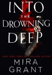 Okładka książki Into the Drowning Deep Mira Grant