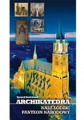 Okładka książki Archikatedra - nasz łódzki panteon narodowy Ryszard Bonisławski