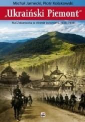 """Okładka książki """"Ukraiński Piemont"""". Ruś Zakarpacka w okresie autonomii 1938-1939 Piotr Kołakowski,Michał Jarnecki"""