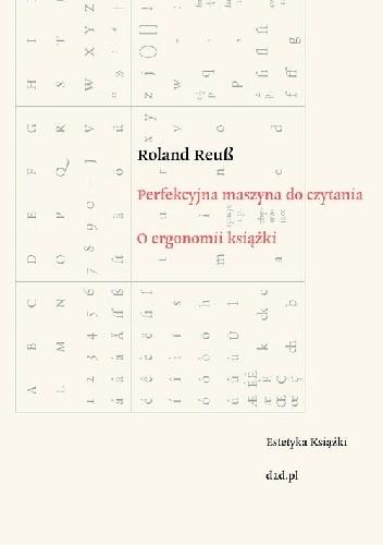 Okładka książki Perfekcyjna maszyna do czytania. O ergonomii książki Roland Reuß