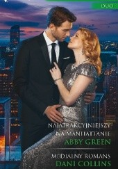 Okładka książki Najatrakcyjniejszy na Manhattanie, Medialny romans Abby Green,Dani Collins