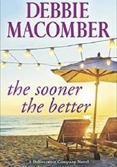 Okładka książki The Sooner the Better Debbie Macomber