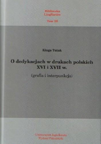 Okładka książki O dedykacjach w drukach polskich XVI i XVII w. (grafia i interpunkcja) Kinga Tutak