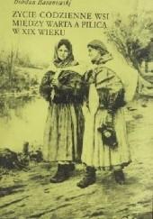 Okładka książki Życie codzienne wsi między Wartą a Pilicą w XIX wieku Bohdan Baranowski