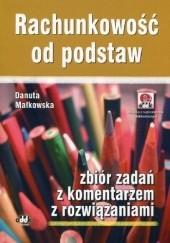 Okładka książki Rachunkowość od podstaw. Zbiór zadań z komentarzem z rozwiązaniami Danuta Małkowska