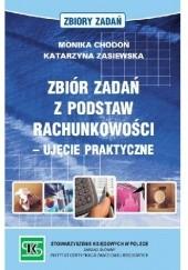Okładka książki Zbiór zadań z podstaw rachunkowości - ujęcie praktyczne Monika Chodoń,Katarzyna Zasiewska