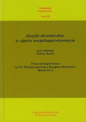Okładka książki Języki słowiańskie w ujęciu socjolingwistycznym. Prace przygotowane na XV Międzynarodowy Kongres Slawistów Mińsk 2013 Halina Kurek