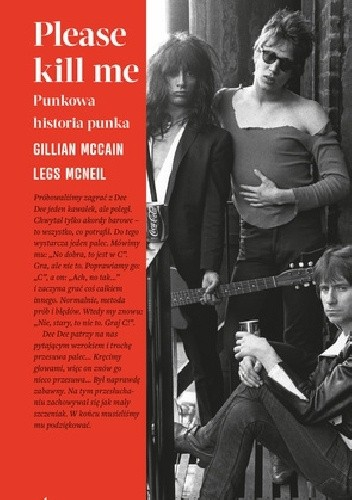 Okładka książki Please kill me. Punkowa historia punka. Gillian McCain,Legs McNeil