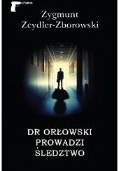 Okładka książki Dr. Orłowski prowadzi śledztwo Zygmunt Zeydler-Zborowski