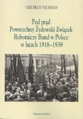 Okładka książki Pod prąd. Powszechny Żydowski Związek Robotniczy Bund w Polsce w latach 1918-1939 Gertrud Pickhan