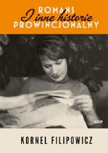 Okładka książki Romans prowincjonalny i inne historie Kornel Filipowicz