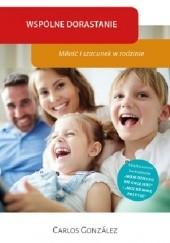 Okładka książki Wspólne dorastanie. Miłość i szacunek w rodzinie Carlos González