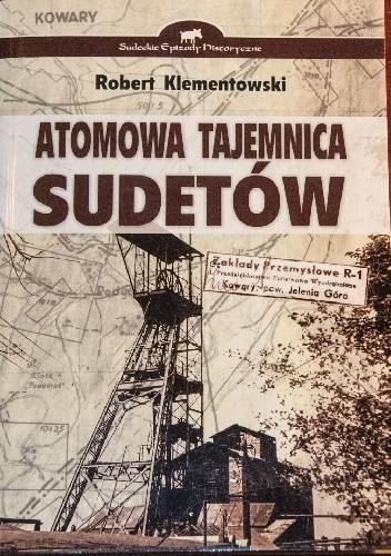 Okładka książki Atomowa tajemnica Sudetów Robert Klementowski
