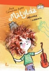 Okładka książki Matylda. Tajemnica i marzenia Anna Czerwińska-Rydel,Katarzyna Kołodziej