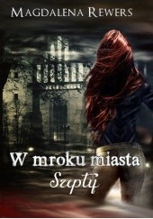 Okładka książki W mroku miasta. Szepty Magdalena Rewers