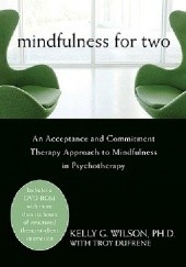 Okładka książki Mindfulness for Two: An Acceptance and Commitment Therapy Approach to Mindfulness in Psychotherapy Kelly G. Wilson, Troy Dufrene