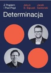 Okładka książki Determinacja. Z prądem i pod prąd Jakub B. Bączek,Jacek Santorski